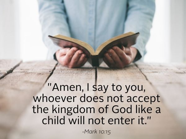 Amen, I say to you, whoever does not accept the kingdom of G