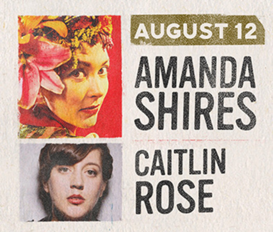 August 12 - Amanda Shires & Caitlin Rose