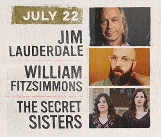 July 22 - Jim Lauderdale, Williams Fitzsimmons and The Secret Sisters