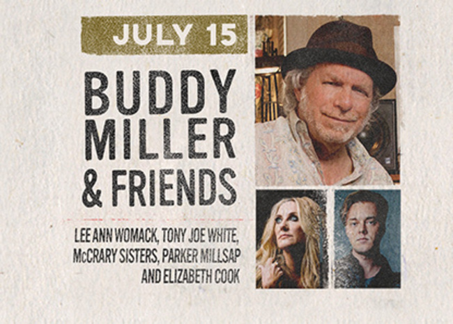 July 15 - Budy Miller & Friends feat. Lee Ann Womack, Tony Joe White, The McCrary Sisters, Parker Millsap and Elizabeth Cook