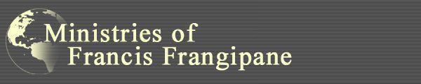 FRANCIS FRANGIPANE  MINISTRIES Mail?url=http%3A%2F%2Ffrangipane.org%2Fimages%2Fffheader600x120.jpg&t=1608856231&ymreqid=2e9d598e-399b-5e90-1c1a-e900fa010e00&sig=gbzd