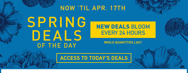 Now 'til Apr. 17th Spring Deals Of The Day New Deals Bloom Every 24 Hours