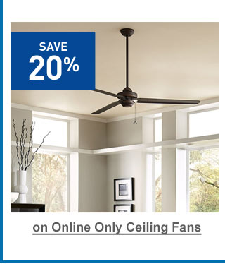 Save 20% on Online Only Ceiling Fans