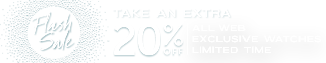 Flash Sale - Take an Extra 20% Off All Web Exclusive Watches Limited Time