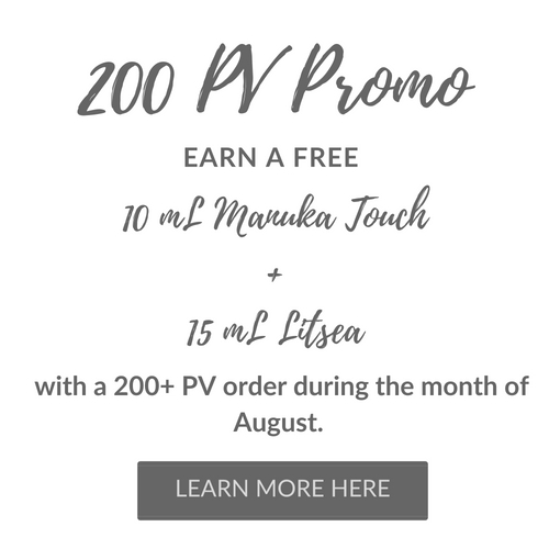 200 PV Promo: Earn a free 10mL Manuka Touch and 15mL Litsea with a 200+ PV order during the month of August