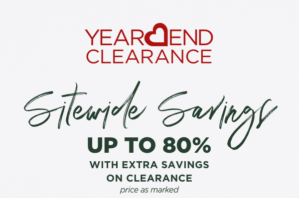 Sitewide savings up to 80% with EXTRA savings on clearance, price as marked.
