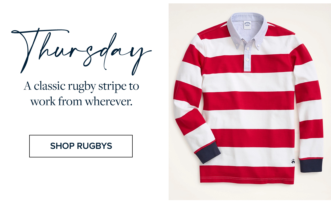 Thursday A classic rugby stripe to work from wherever. Shop Rugbys