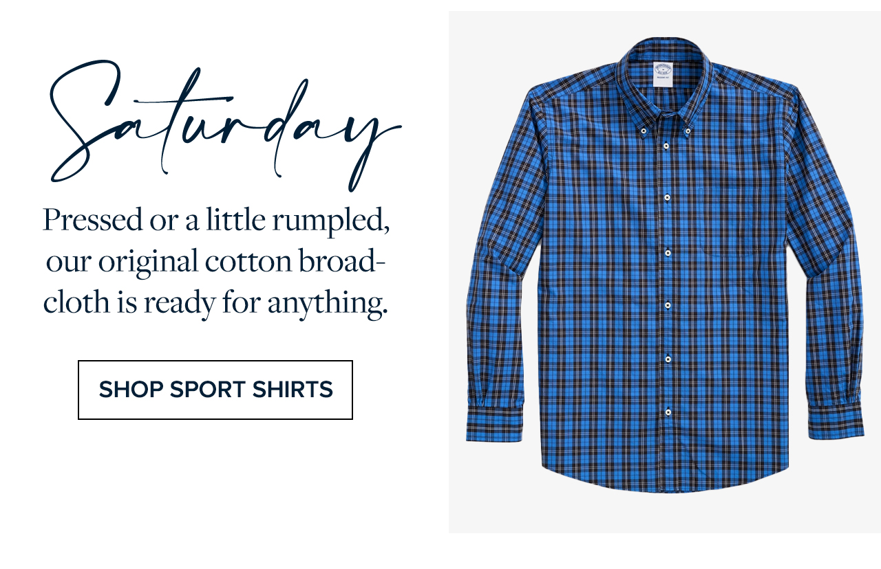 Saturday Pressed or a little rumpled, our original cotton broad-cloth is ready for anything. Shop Sport Shirts