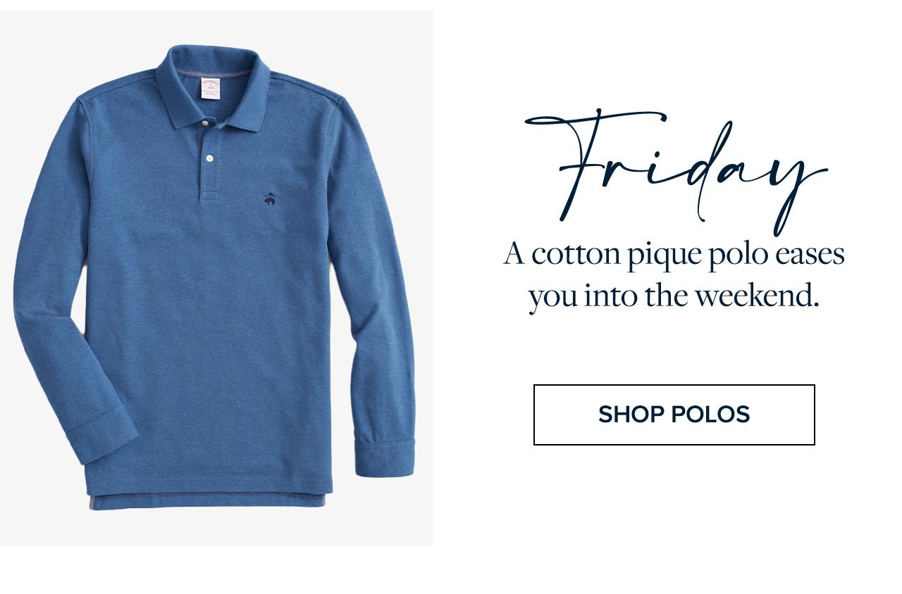 Friday A cotton pique polo eases you into the weekend. Shop Polos