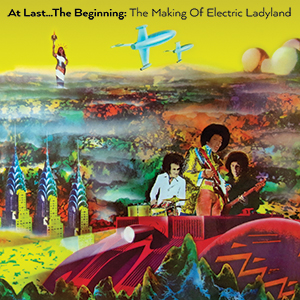 At Last… The Beginning: The Making of Electric Ladyland