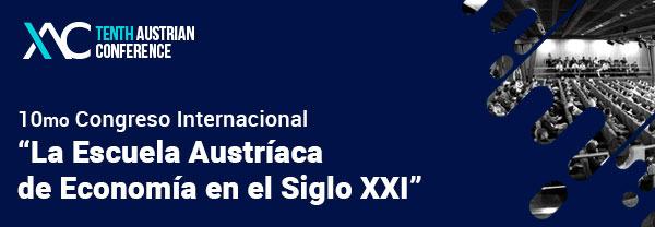 """10mo Congreso Internacional """"La Escuela Austríaca de Economía en el Siglo XXI"""""""