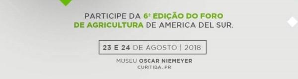 Participe da 6ª Edição do Foro de Agricultura de America Del Sur. 23 e 24 de agosto de 2018 no Museu Oscar Niemeyer em Curitiba/PR