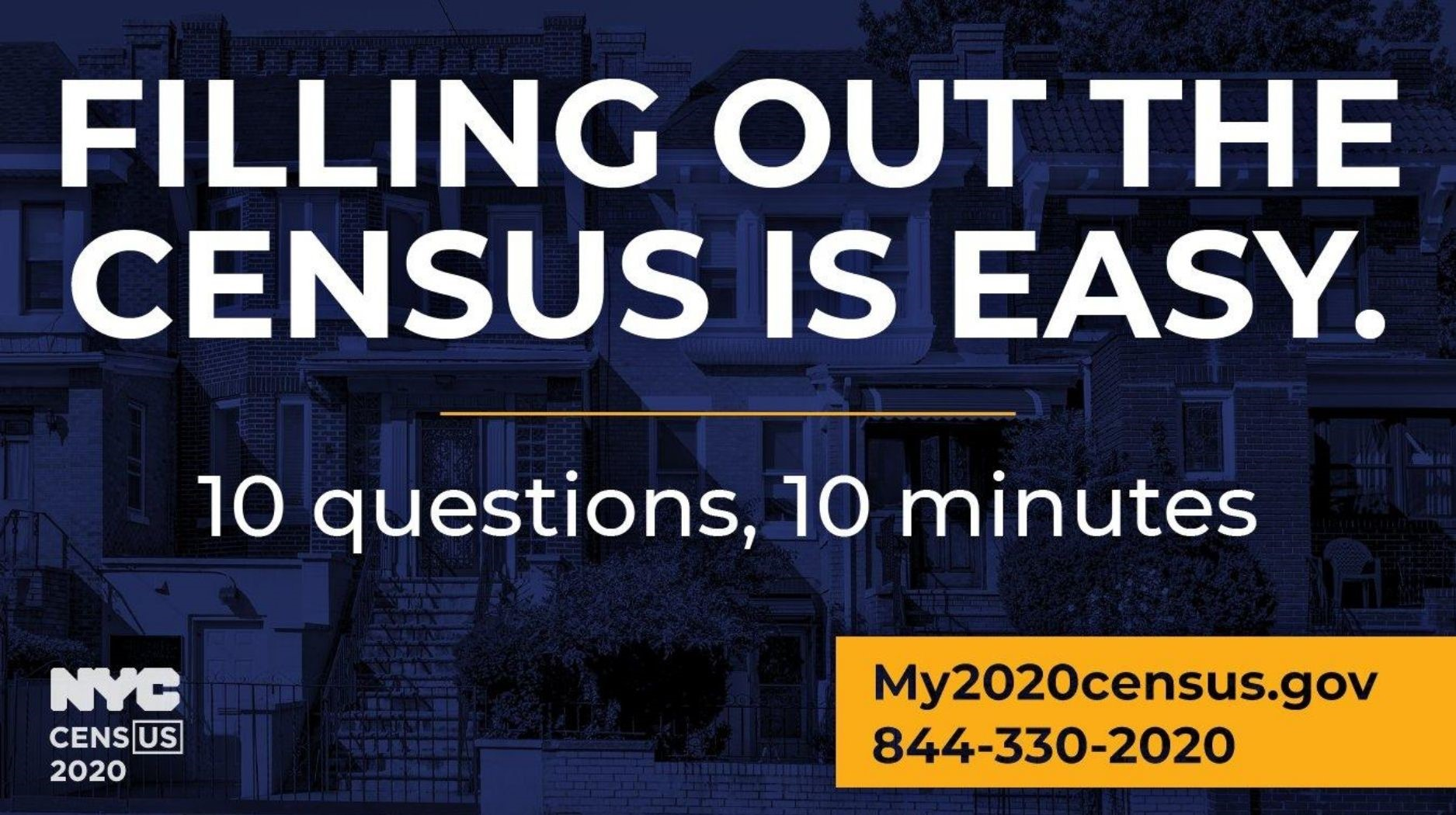 Graphic with houses in background and text reading FILLING OUT THE CENSUS IS EASY. 10 questions, 10 minutes. My2020census.gov 744-330-2020.