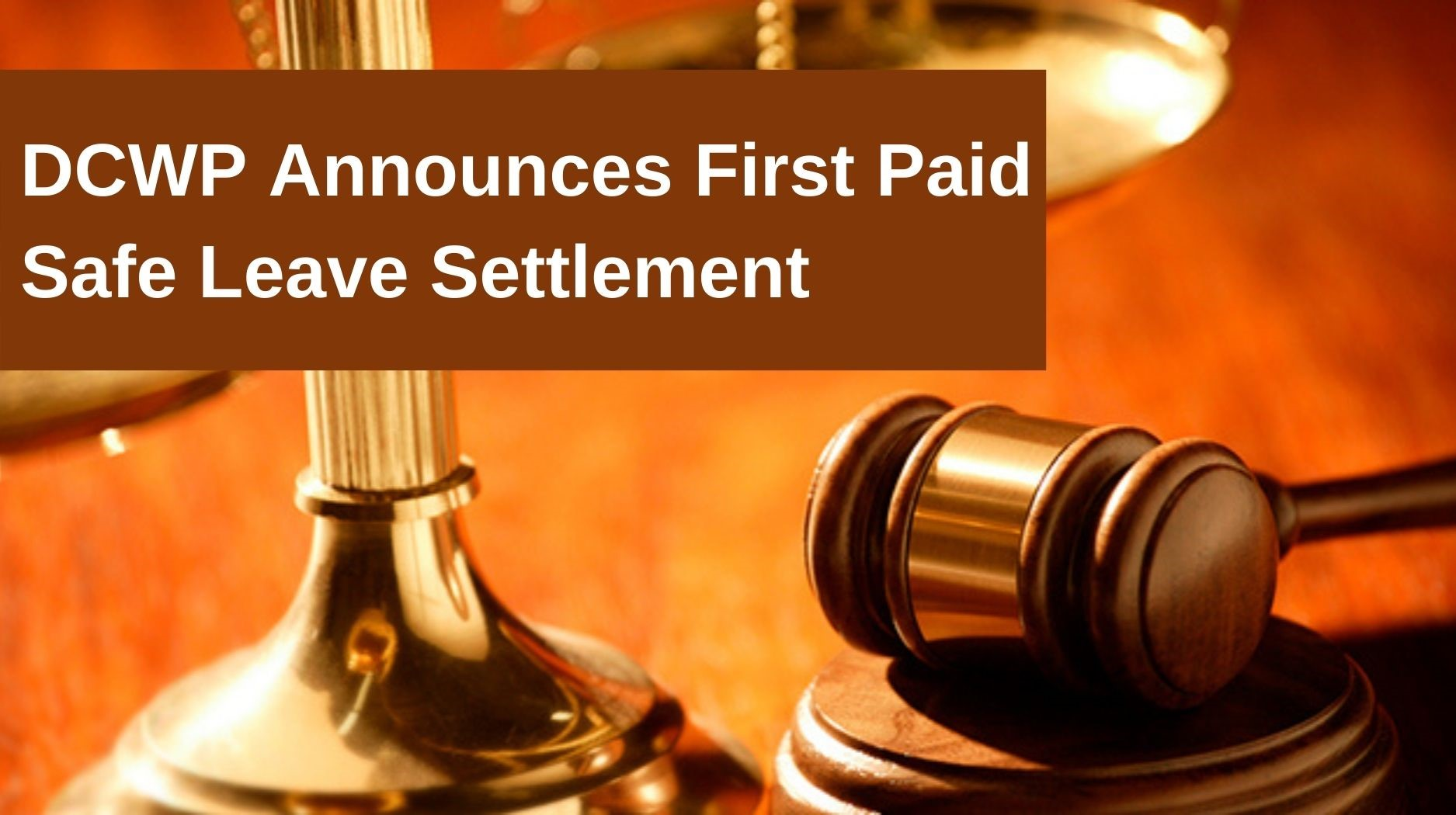 Photo of gavel with text overlay DCWP Announces First Paid Safe Leave Settlement