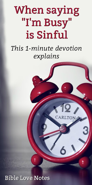 Permanent Link for this devotion: https://biblelovenotes.blogspot.com/2012/10/im-too-busy.html