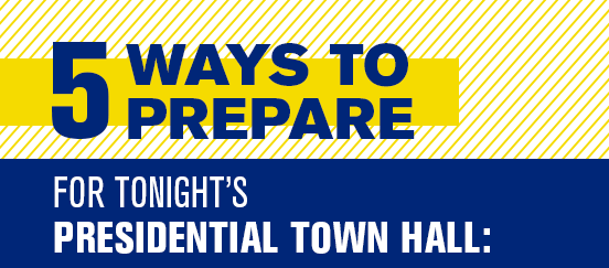 5 Ways To Prepare for Tonight's Presidential Town Hall