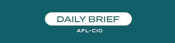 Daily Brief, AFL-CIO