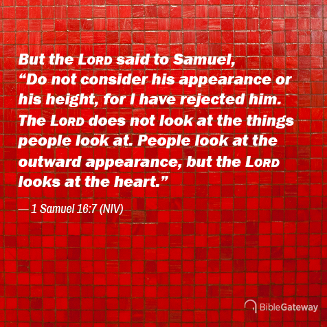 Read 1 Samuel 16:7 on Bible Gateway.