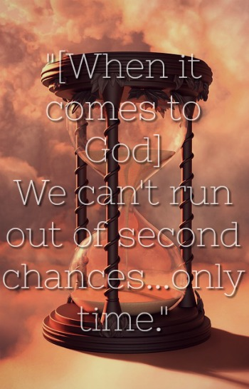 When it comes to God] We can't run out of second chances