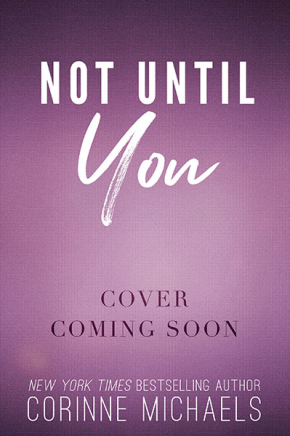 Not Until You - cover coming soon! Releasing fall 2018