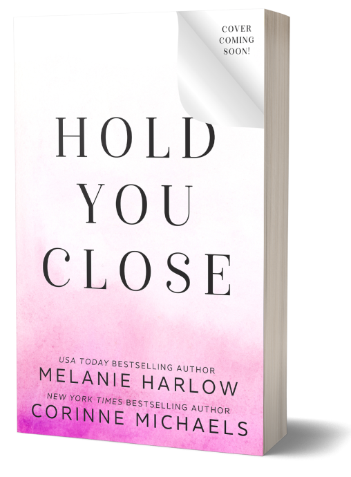 Hold You Close by Melanie Harlow & Corinne Michaels - coming August 20