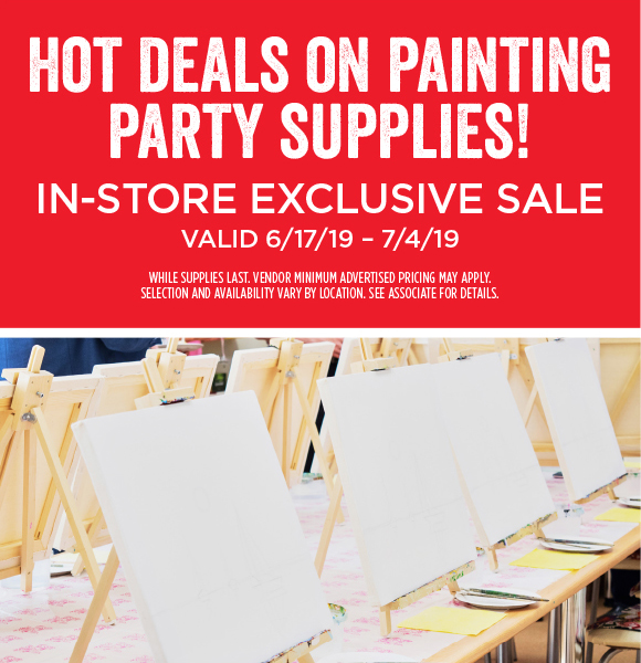Hot Deals on Painting Party Supplies - In-Store Exclusive Sale - Valid 6/17/19-7/4/19