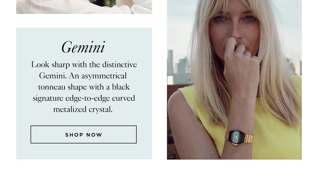 Gemini: Look sharp with the distinctive Gemini. An asymmetrical  tonneau shape with a black signature edge-to-edge curved metalized crystal.
