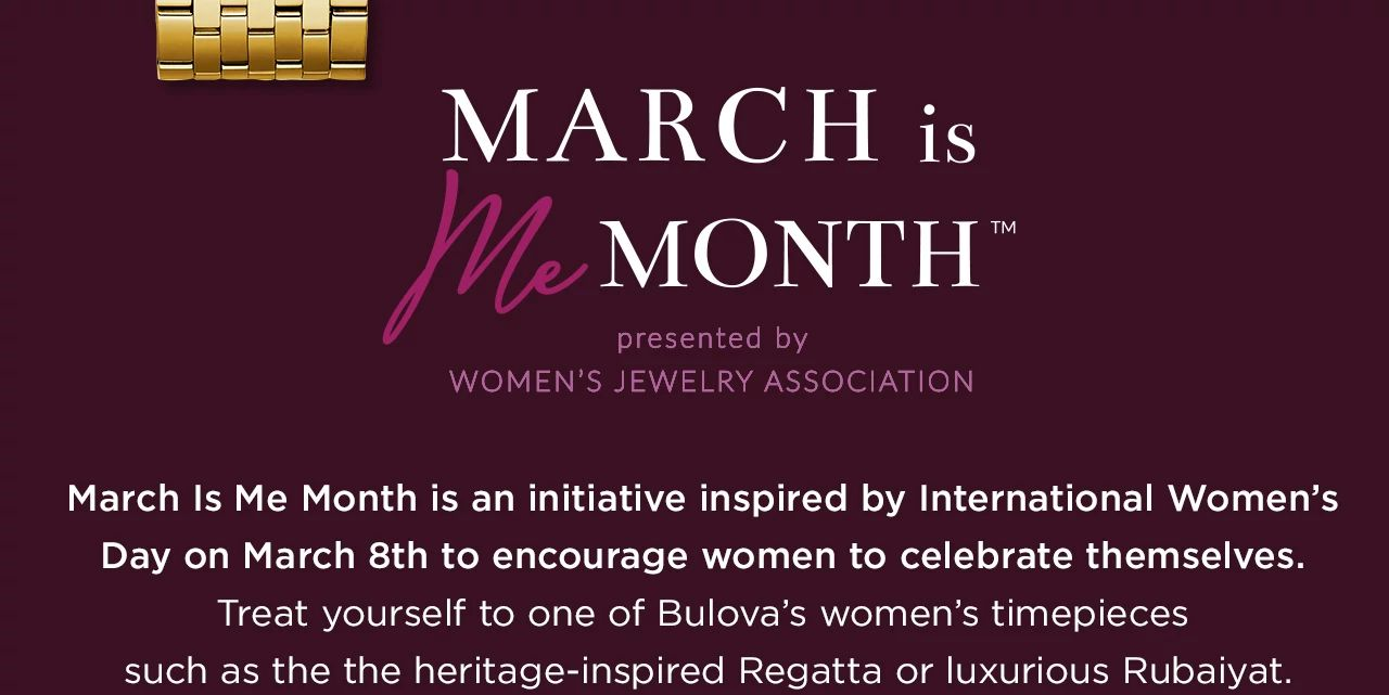 March Is Me Month is an initiative inspired by International Women's  Day on March 8th to encourage women to celebrate themselves. Treat yourself to one of Bulova's women's timepieces  such as the the heritage-inspired Regatta or luxurious Rubaiyat.