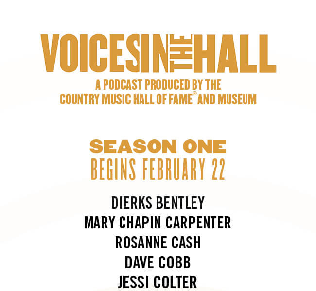 Just Announced: Voices in The Hall A Podcast by the Country Music Hall of Fame and Museum: Season One Begins Feb. 22