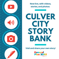 Culver City General Plan 2045. Now live, with videos, stories, and photos: Culver City Storybank. Visit & share your story! www.PictureCulverCity.com