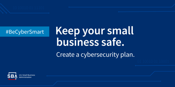Keep your small business safe. Create a cybersecurity plan. Hashtag #BeCyberSmart