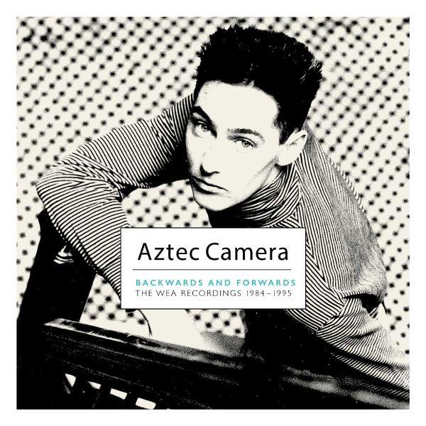 Aztec Camera / Backwards and Forwards: The WEA Recordings 1984-1995