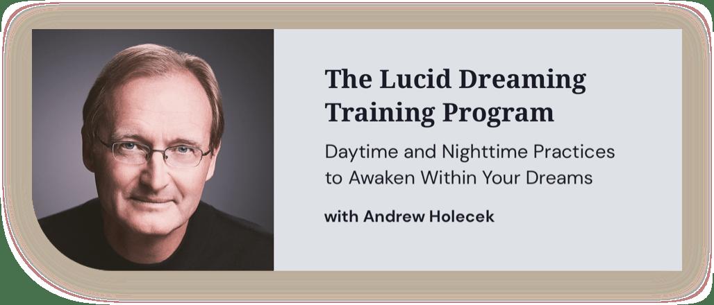 The Lucid Dreaming Training Program with Andrew Holecek