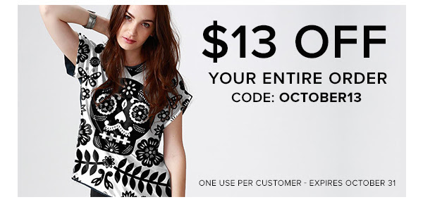 $13 off your entire order // code: OCTOBER13 One use per customer - expires October 31