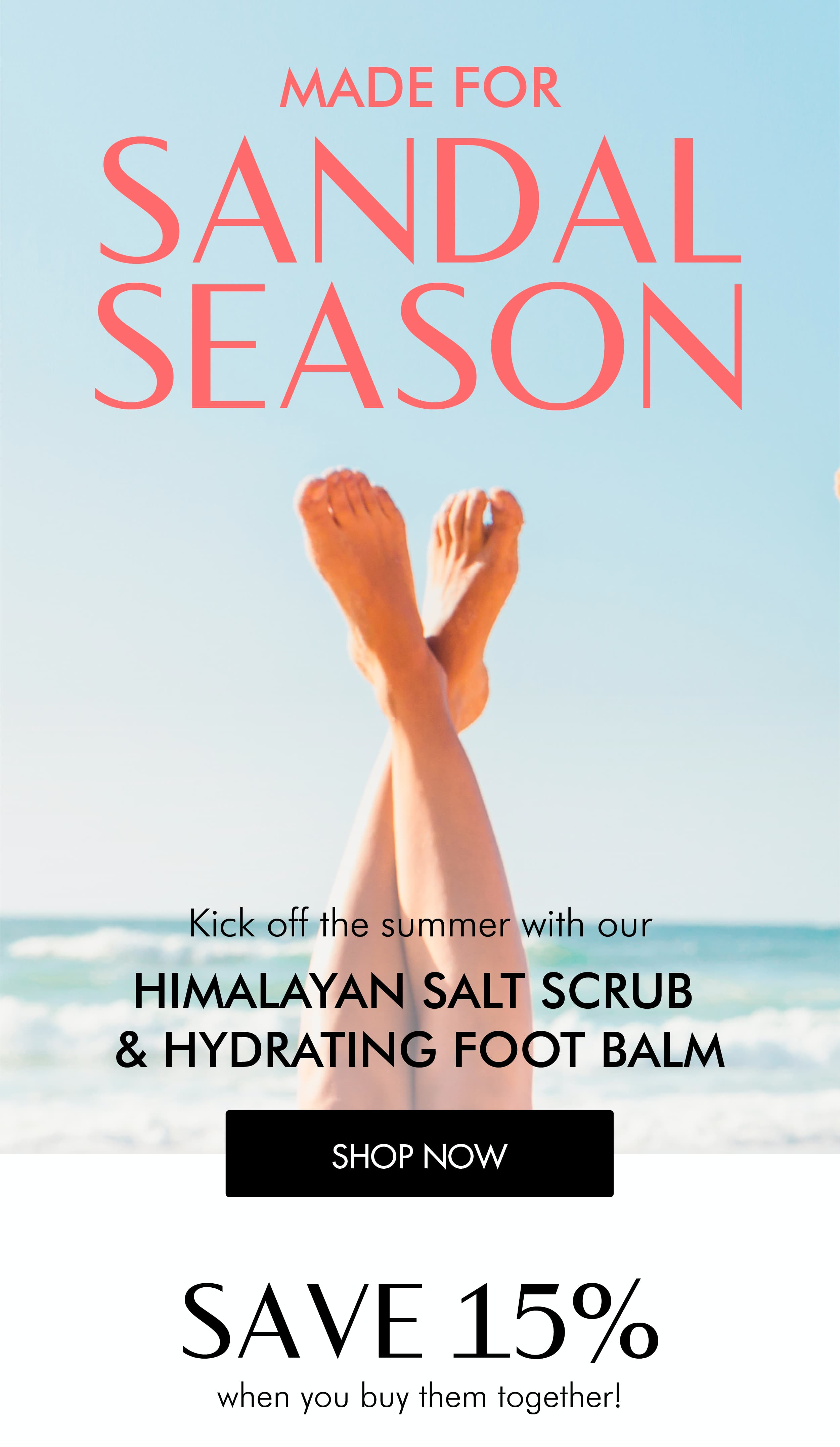MADE FOR SANDAL SEASON. Kick of the summer with our HYDRATING FOOT BALM & HIMALAYAN SALT SCRUB