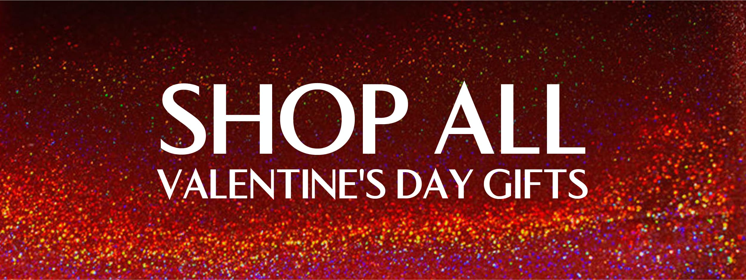 Shop All Valentine's Day Gifts