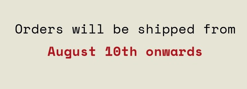 Orders will be shipped from August 10th onwards