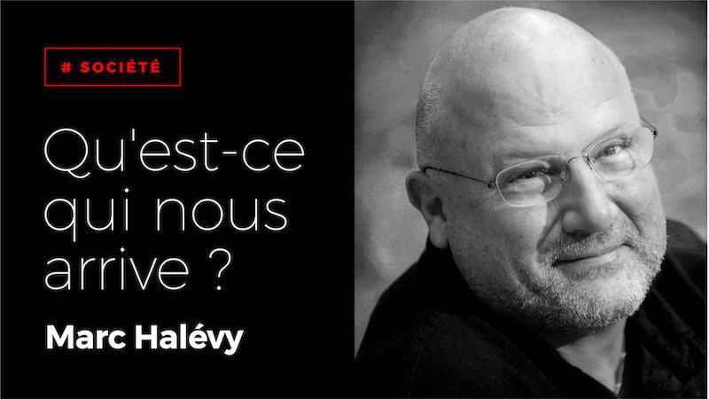QU'EST-CE QUI NOUS ARRIVE ? - Votre Rendez-vous du samedi avec Marc HALEVY