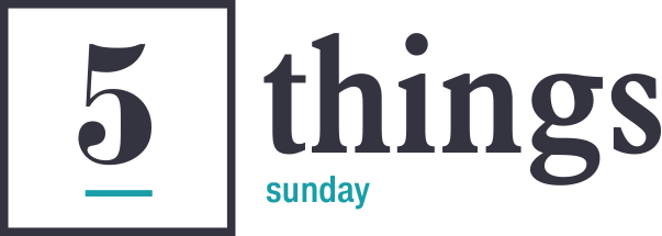5 things | sunday
