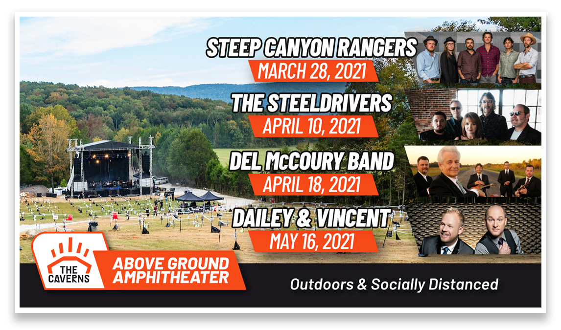 The Caverns Ad. Steep Canyon Rangers: March 28. The Steeldrivers: April 10. Del McCoury Band: April 18. Dailey & Vincent: May 16. Outdoors and Socially Distanced.