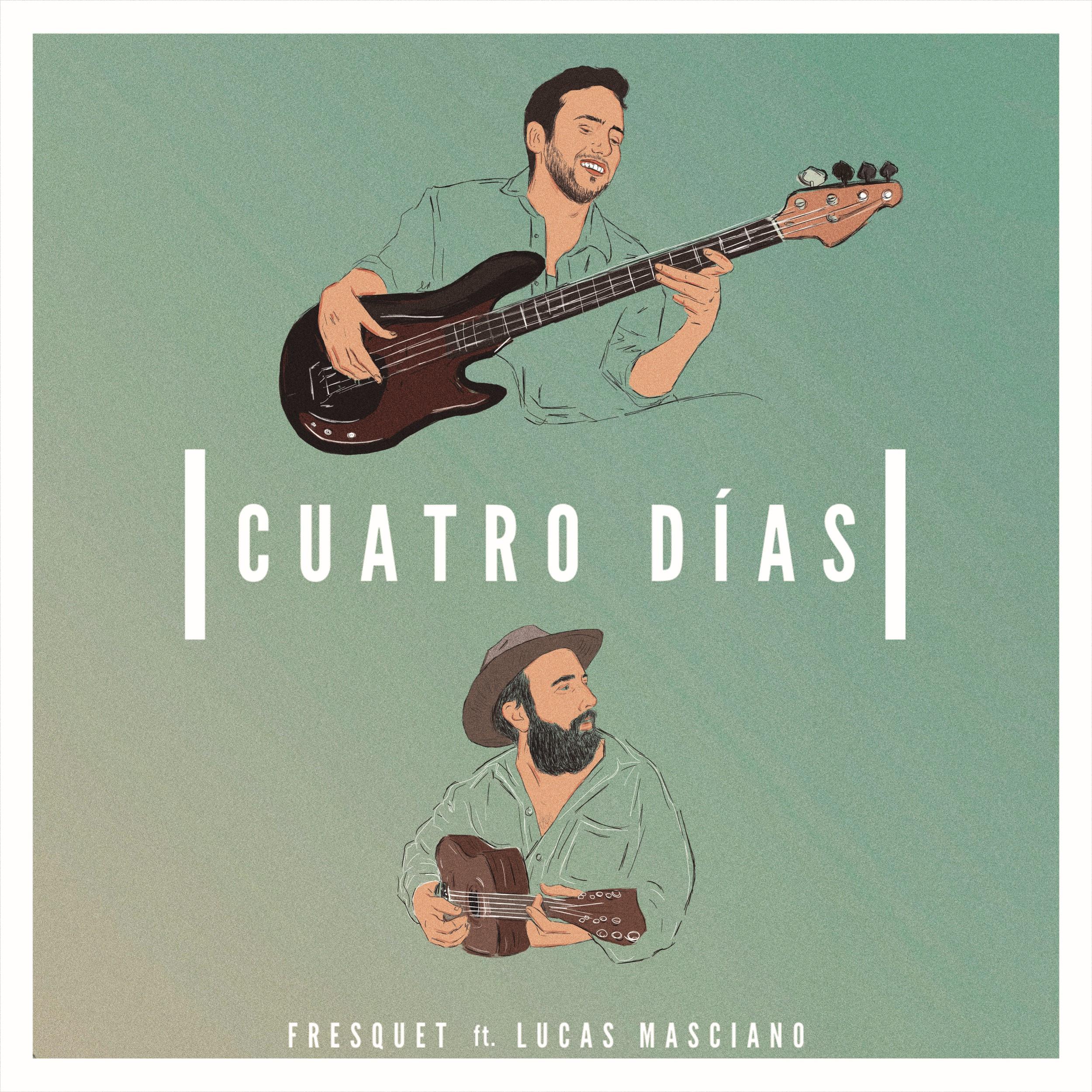 Fresquet (feat. Lucas Masciano) - Cuatro Días