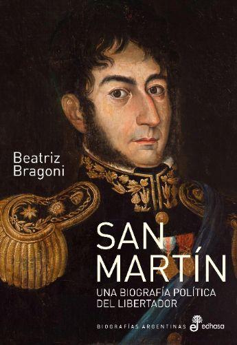 San Martín - una biografía política del Libertador