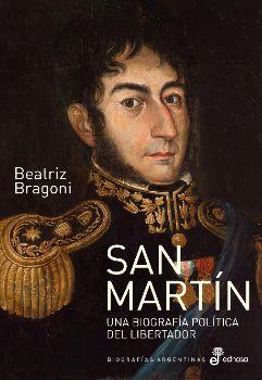 San martín. Una biografía política del Libertador