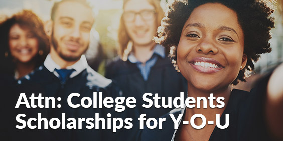 Attn: College Students. Here are 4 scholarships for Y-O-U!