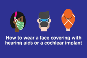 'How to wear a face covering with hearing aids or a cochlear implant'