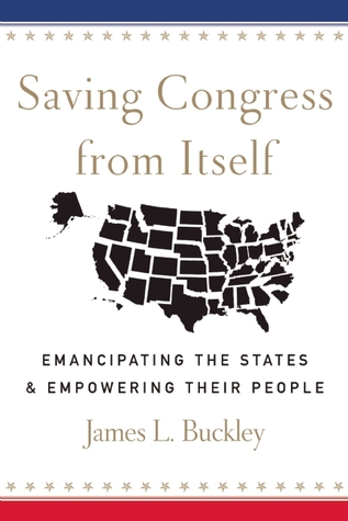 Saving Congress from Itself by James L. Buckley