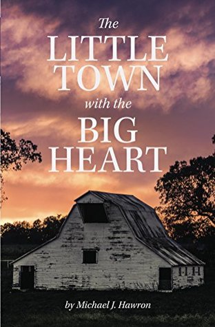 The Little Town with the Big Heart by Michael J.   Hawron