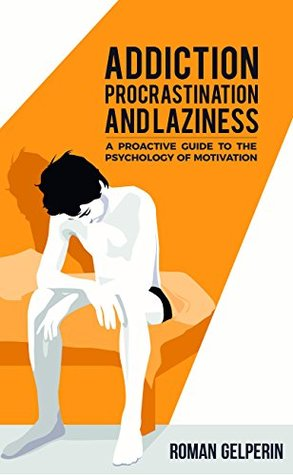 Addiction, Procrastination, and Laziness by Roman Gelperin