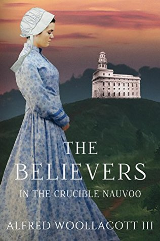 The Believers In The Crucible Nauvoo by Alfred Woollacott III