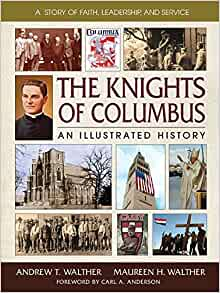 The Knights of Columbus by Andrew T. Walther and Maure...